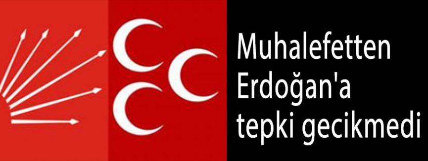 Muhalefet Erdoğan'a Tepki gösterdi
