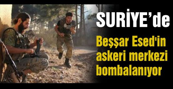 Muhalifler Esed'in askeri merkezlerini bombalıyor