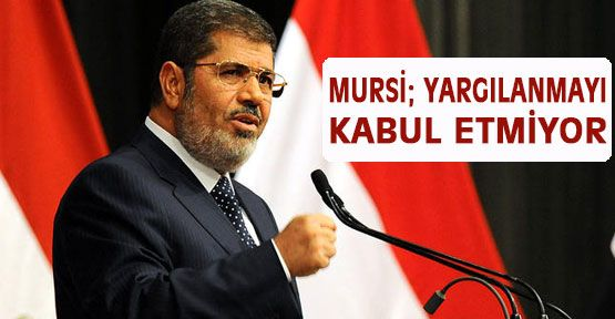 Mursi Yargılanmayı Kabul Etmedi