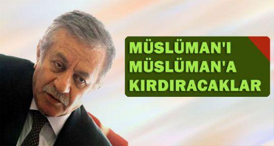 """""""müslümanı müslümana kırdıracaklar"""""""
