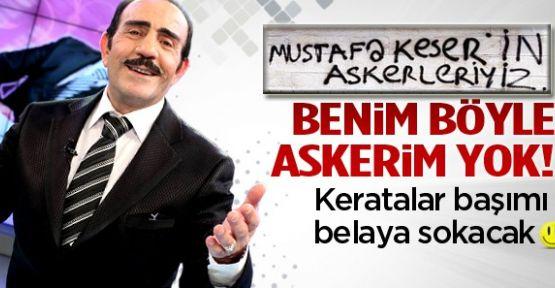 Mustafa Keser: Onlar benim askerim olamaz!