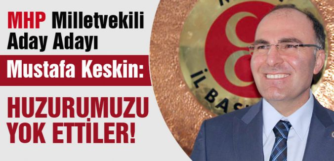 Mustafa Keskin: Huzurumuzu Yok Ettiler