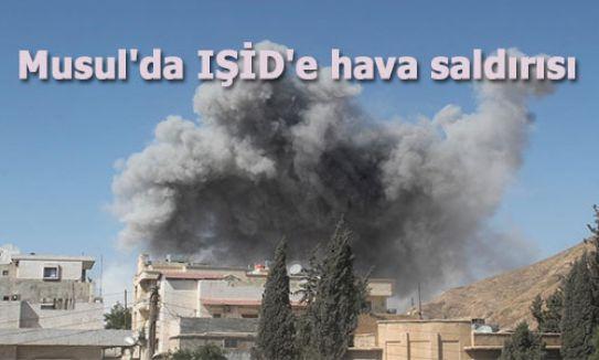 Musul'da IŞİD'e hava saldırısı...