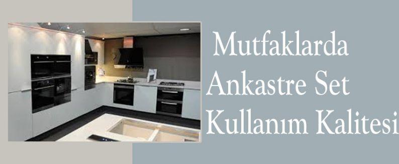 Mutfaklarda Ankastre Set Kullanım Kalitesi
