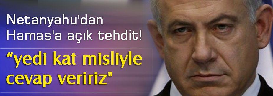 Netanyahu, Hamas'ı tehdit etti