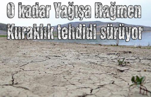 O kadar Yağışa Rağmen  Kuraklık tehdidi sürüyor