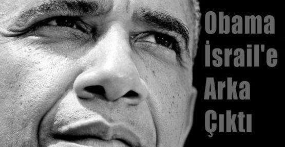 Obama İsrail'e Arka Çıktı