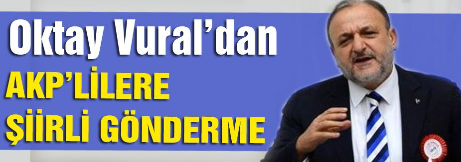 Oktay Vural'dan AK Partililere Şiirli Gönderme