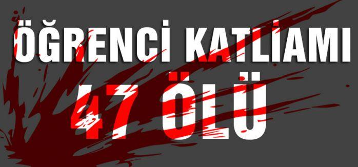 Öğrenci Katliamı 47 Ölü