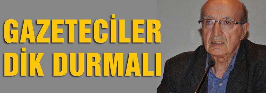 Olcayto: Gazeteciler Dik Durmalı