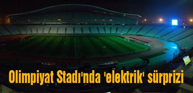 Olimpiyat Stadı'nda 'elektrik' sürprizi