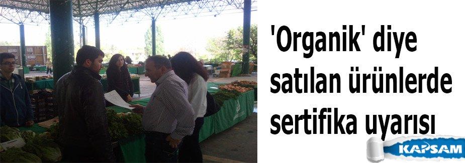 'Organik' diye satılan ürünlerde sertifika uyarısı