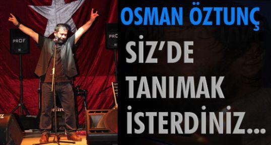 Osman Öztunç' u Siz'de Tanımak İsterdiniz...
