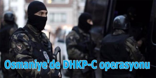 Osmaniye'de DHKP-C operasyonu