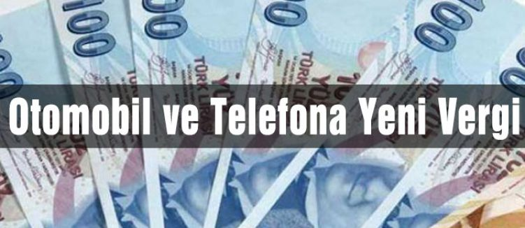 Otomobil ve Telefona Yeni Vergi