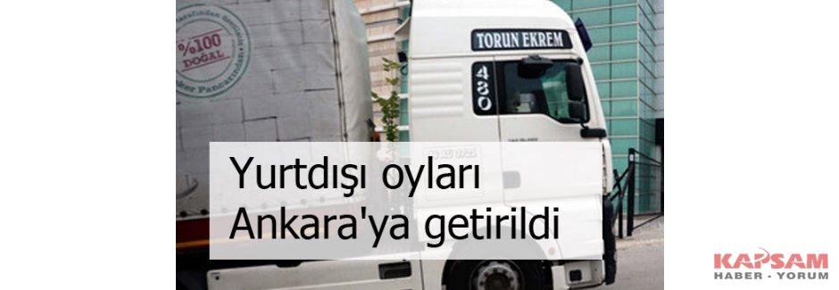 Oylar Türkiye'ye getirildi