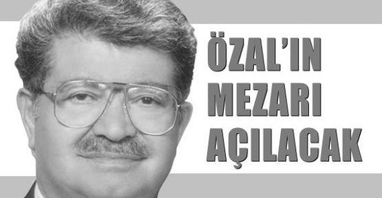 Özal'ın Mezarı Açılacak
