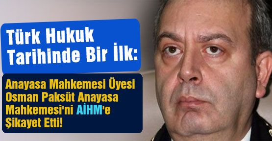 Paksüt; Anayasa Mahkemesi'ni AİHM'e Şikayet Etti!