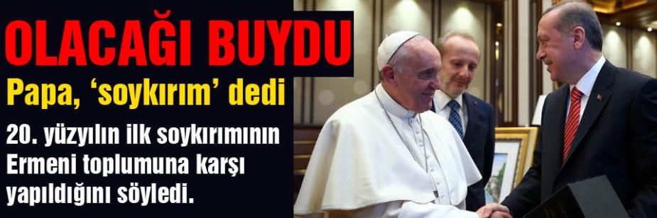 Papa '20. yüzyılın ilk soykırımı'  dedi