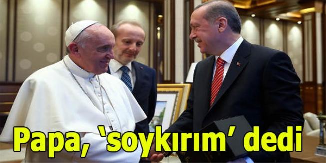 Papa, 'soykırım' dedi