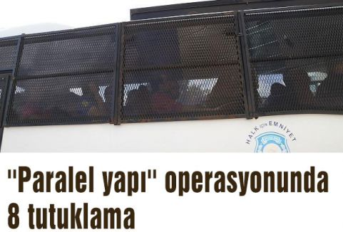 ''Paralel yapı'' operasyonunda 8 tutuklama