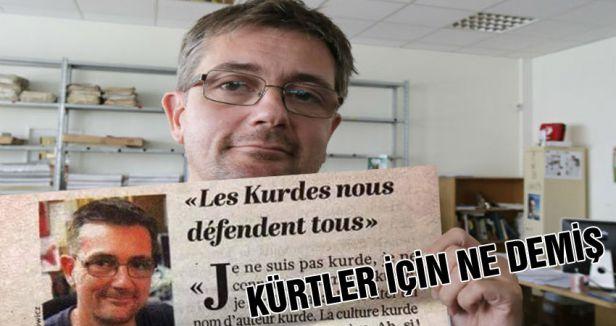Paris'te öldürülen o gazeteci kürtler için ne demiş?