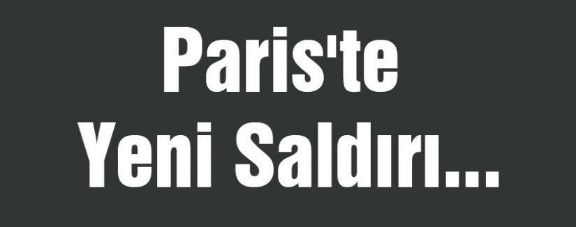 Paris'te Yeni Saldırı...