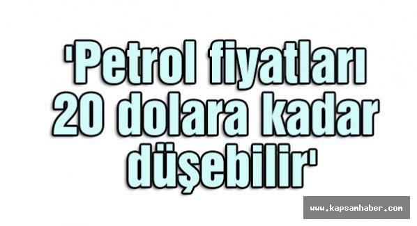 'Petrol fiyatları 20 dolara kadar düşebilir'