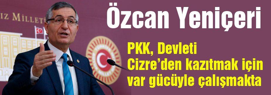 'PKK, Devleti Cizre'den  kazıtmak için var gücüyle çalışmakta'