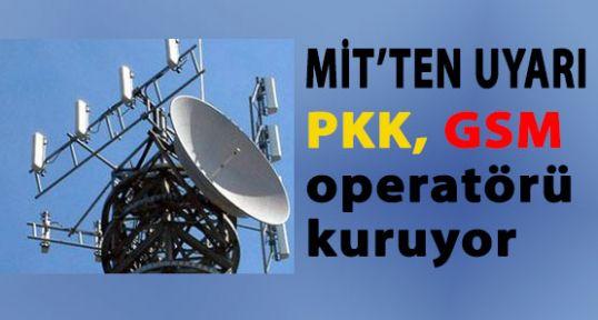 PKK, GSM operatörü kuruyor