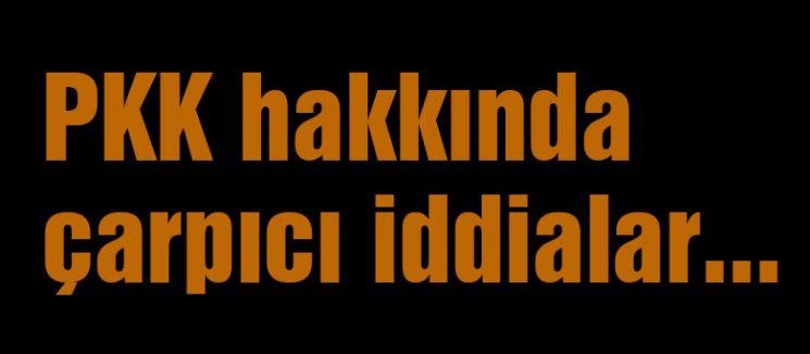 PKK hakkında çarpıcı iddialar...