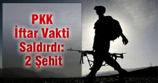 PKK İftar Vakti Saldırdı: 2 Şehit