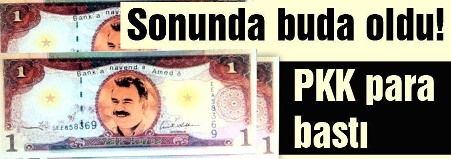 PKK, ilk parasını bastı!