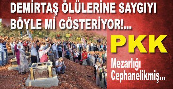 PKK Mezarlığı Cephanelikmiş...