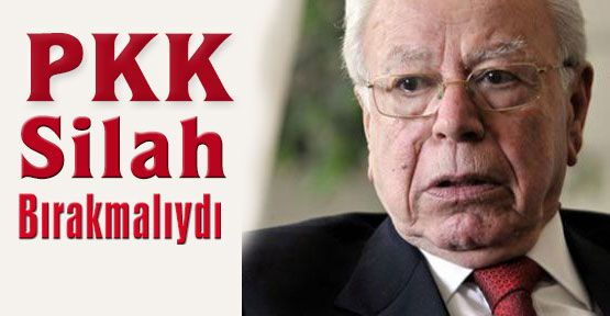 PKK Silah Bırakmalıydı...