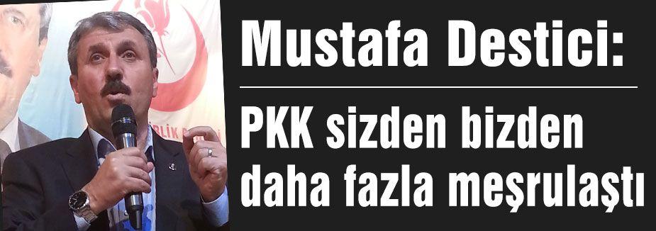 PKK sizden bizden daha fazla meşrulaştı