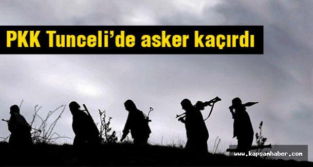 PKK Tunceli'de asker kaçırdı