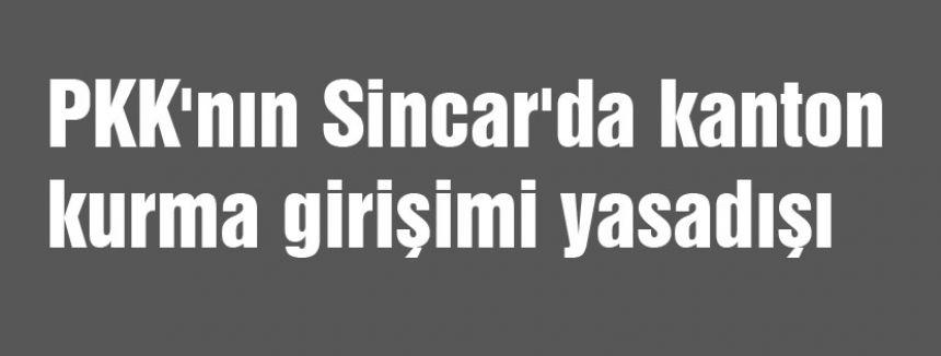 PKK'nın Sincar'da kanton kurma girişimi yasadışı