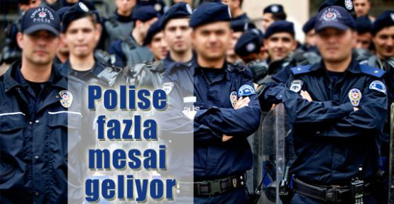 Polise Fazla mesai
