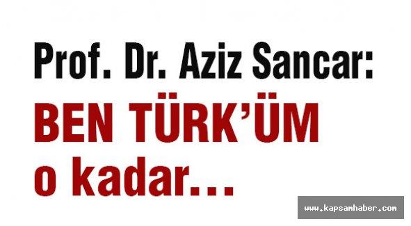 Prof. Dr. Aziz Sancar; Ben Türk'üm O kadar