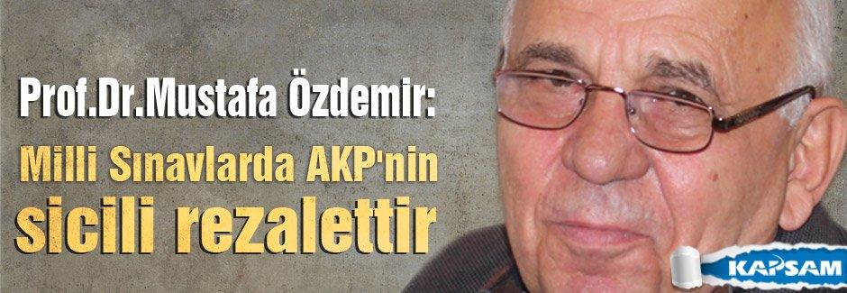 Prof.Dr.Özdemir: Milli Sınavlarda AKP'nin Sicili Rezalettir