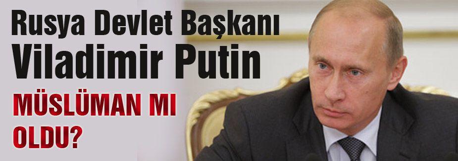 Putin Müslüman mı oldu?
