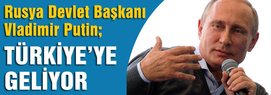 Putin Türkiye'ye Geliyor...