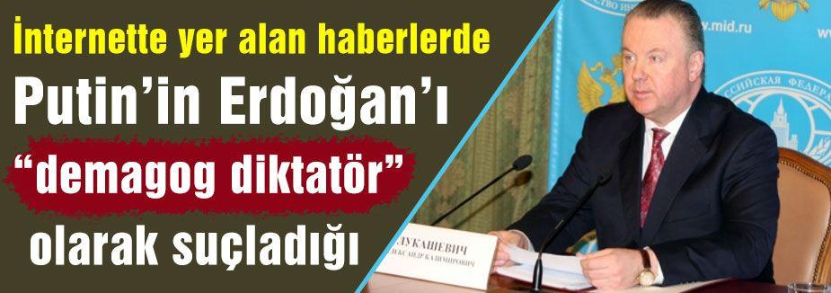 """Putin'in Erdoğan'ı """"demagog diktatör""""  olarak mı suçladı?"""