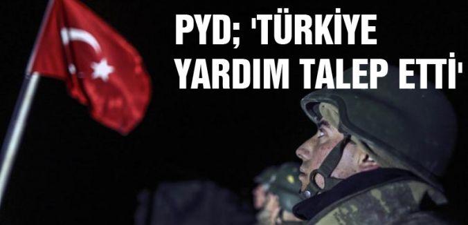 PYD; 'TÜRKİYE YARDIM TALEP ETTİ'