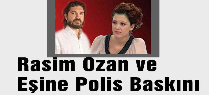 Rasim Ozan ve Eşine Polis Baskını