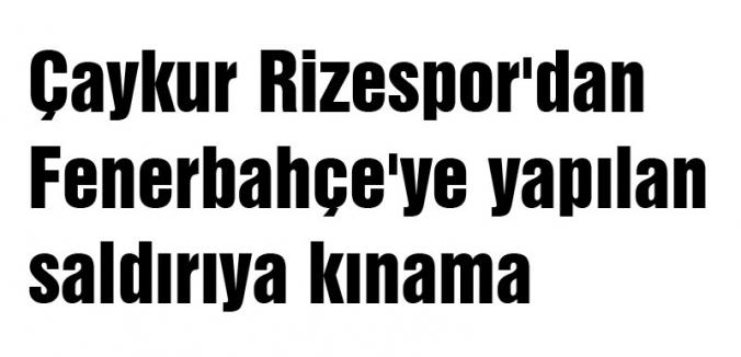Rizespor'dan yapılan saldırıya kınama