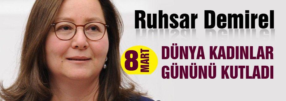 Ruhsar Demirel, 8 Mart Dünya Kadınlar Gününü Kutladı