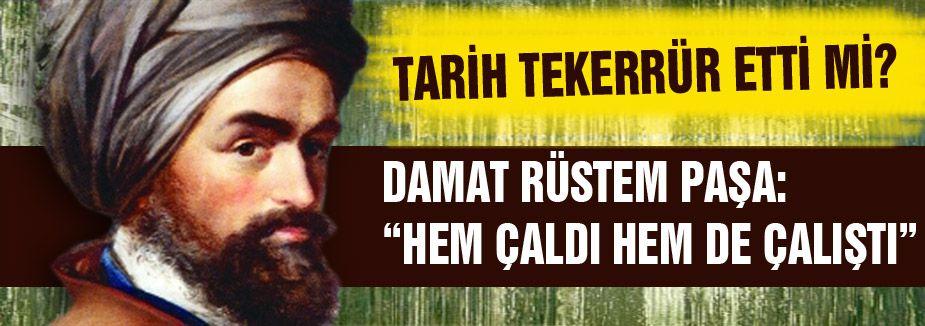 """RÜSTEM PAŞA: """"HEM ÇALDI HEM DE ÇALIŞTI"""""""
