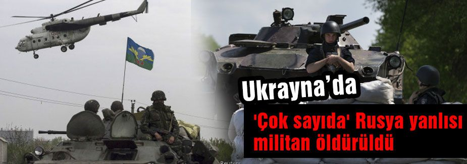 Rusya yanlısı çok sayıda militan öldürüldü